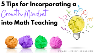5 Tips for Incorporating a Growth Mindset into Math Teaching